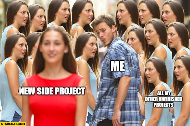 Me new side project vs all my other unfinished projects