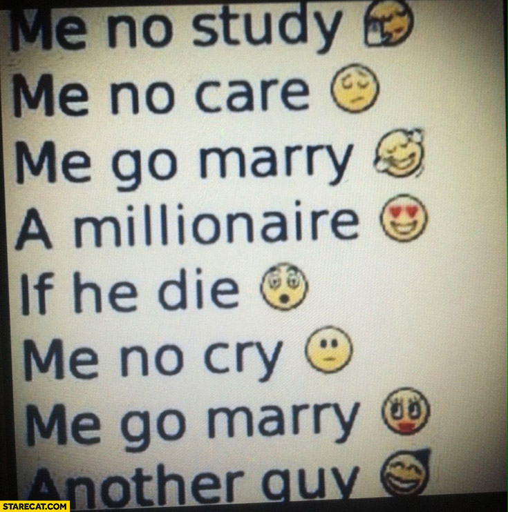 Me no study me no care meme