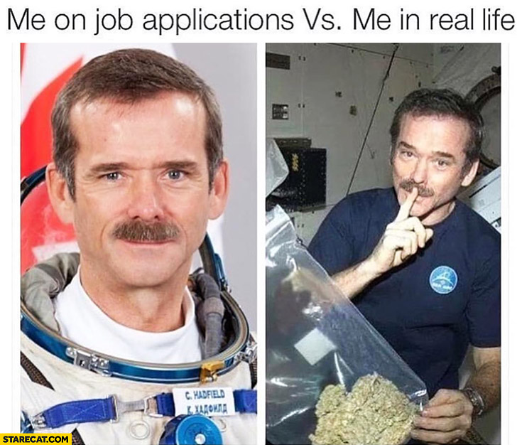 Me on job applications vs me in real life NASA astronaut