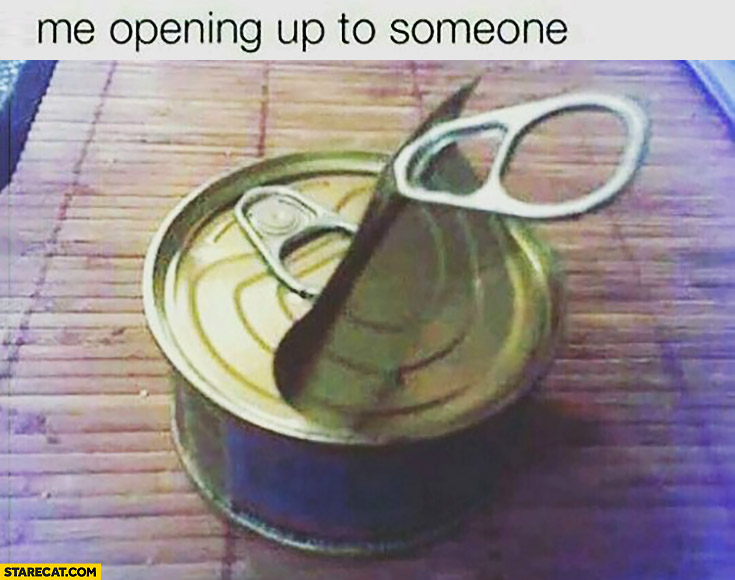 Me opening up to someone second lid below can meme