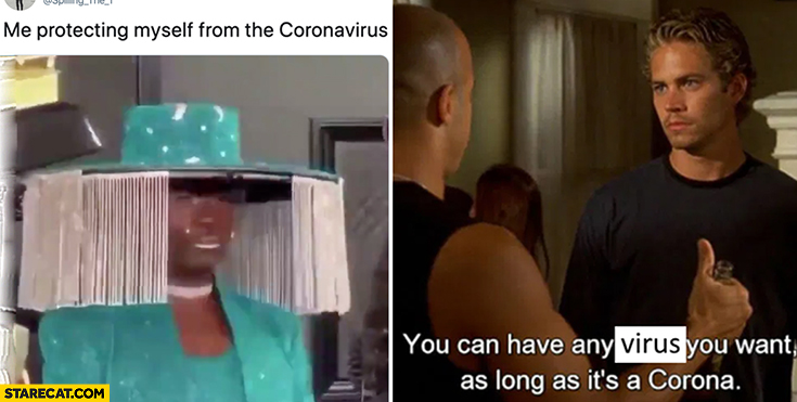 Me protecting myself from the coronavirus, you can have any virus you want as long as it's a Corona