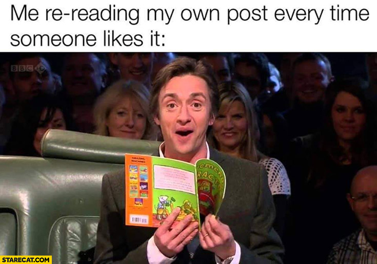 Me re-reading my own post every time someone likes it Richard Hammond