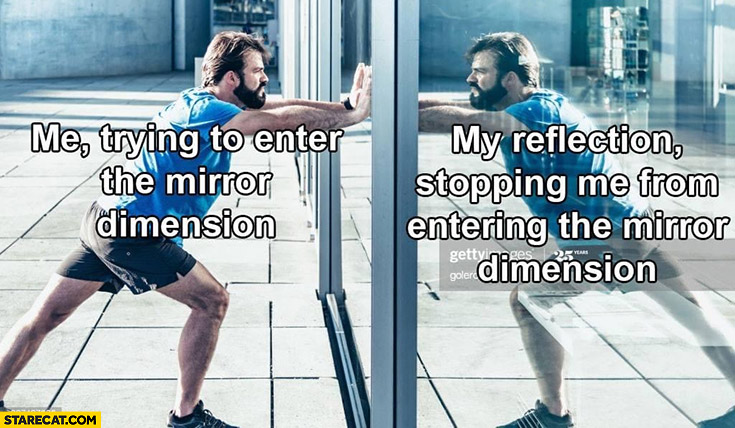 Me trying to enter the mirror dimension vs my reflection stopping me from entering the mirror dimension man workout working out