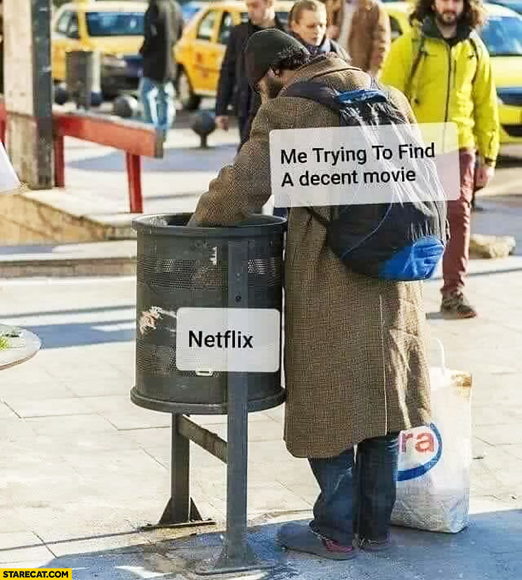 Me trying to find a decent movie in trash bin Netflix