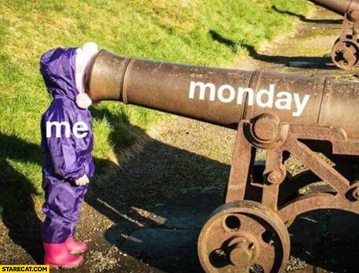 Me vs Monday face inside a canon