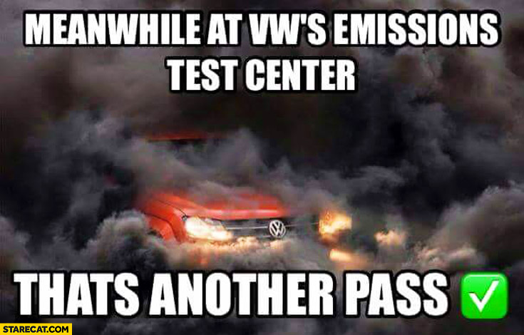 Meanwhile at Volkswagen's emissions test center that's another pass smoke