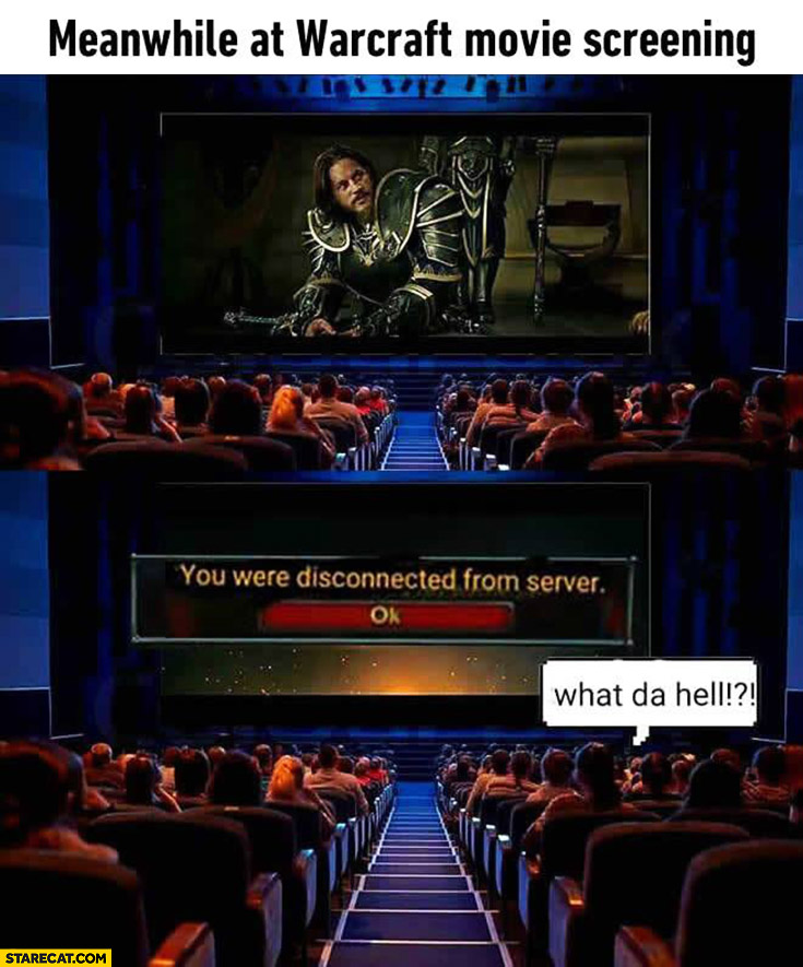Meanwhile at Warcraft movie screening: you were disconnected from server