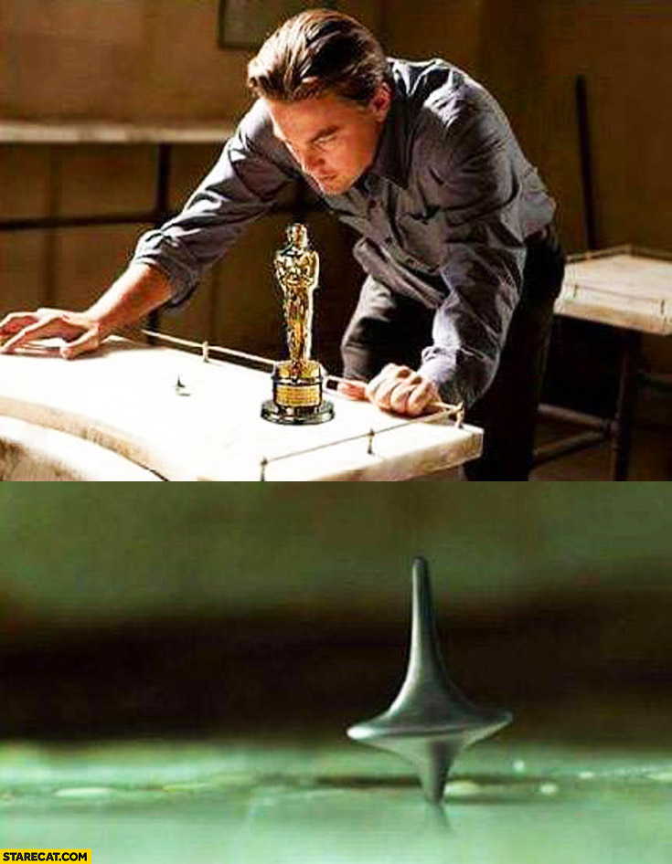 Meanwhile Leonardo DiCaprio at home spinning top Inception checking if it's not a dream