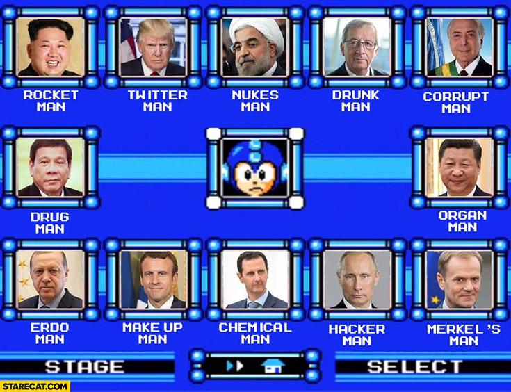 Mega Man character selection politicians: rocket man, twitter man, nukes man, drunk man, erdo man, make up man, chemical man, hacker man