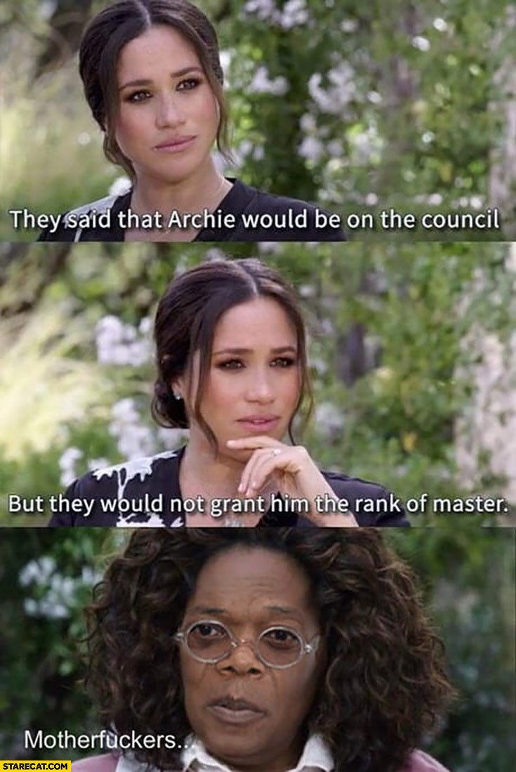 Meghan Markle: they said that Archie would be on the council but they would not grant him the rank of master motherfuckers