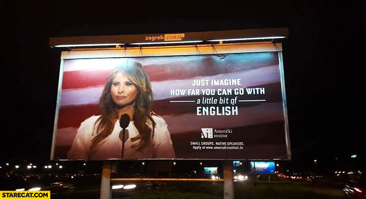 Melania Trump just imagine how far you can go with a little bit of English ad billboard