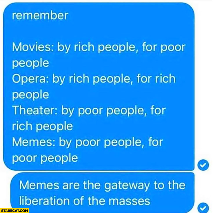 Memes by poor people for poor people, memes are the gateway to the liberation of the masses
