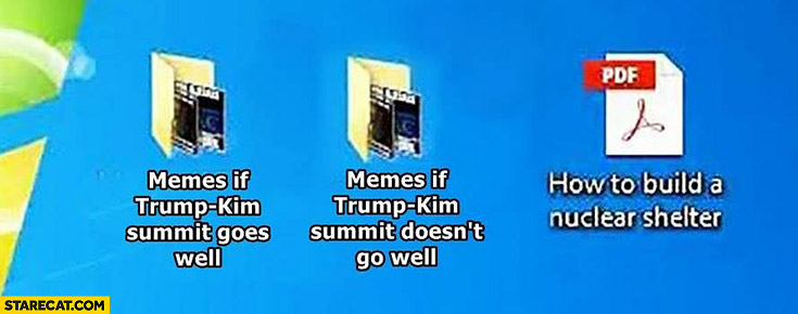 Memes if Trump & Kim summit goes well or doesn't go well, how to build a nuclear shelter file