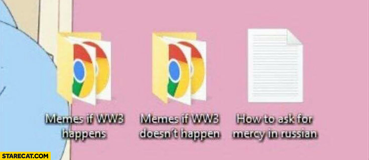 Memes if WW3 happens, memes if WW3 doesn't happen computer file folders, how to ask for mercy in Russian