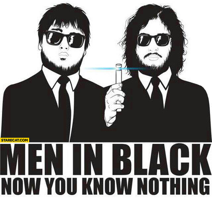 Men in black now you know nothing Game of thrones