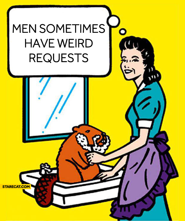 Men sometimes have weird requests