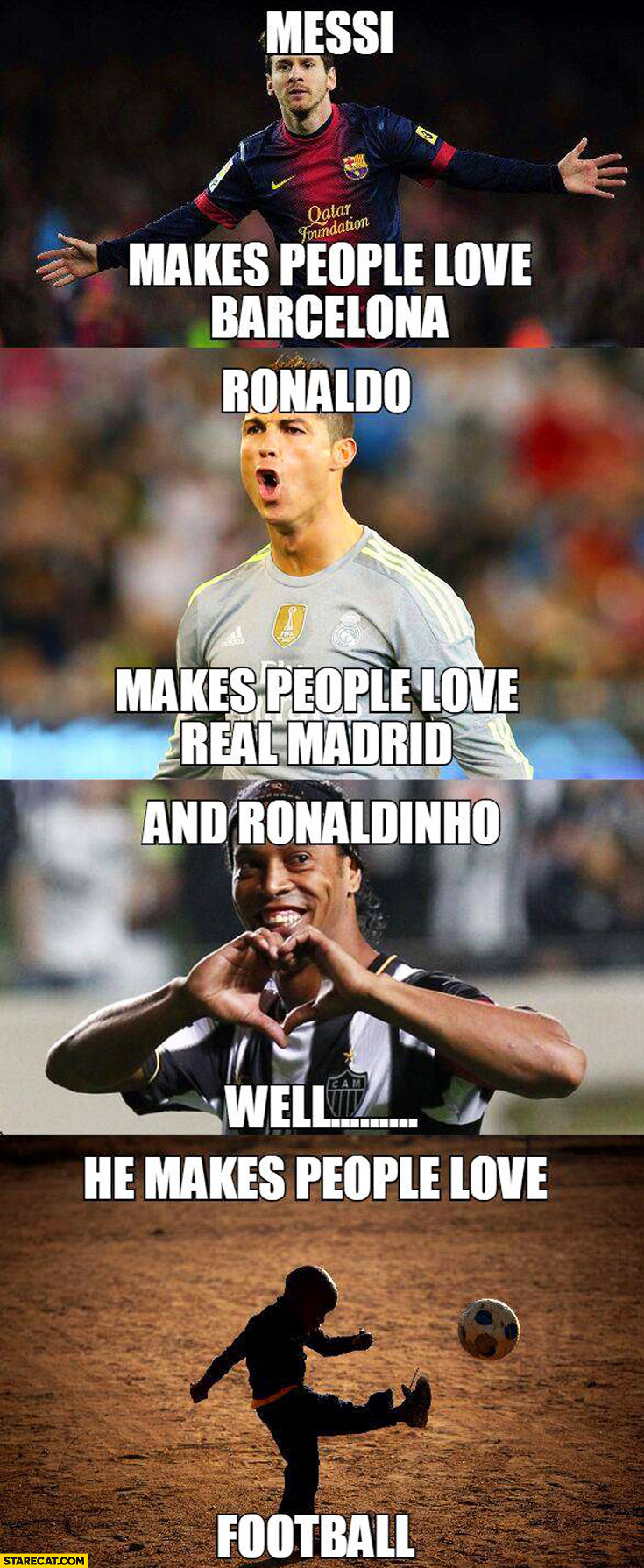 Messi makes people love Barcelona, Ronaldo makes people love Real, Ronaldinho makes people love football