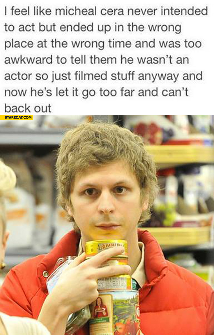 Michael Cera never intended to act ended up in the wrong place was too awkward to tell he wasn't an actor