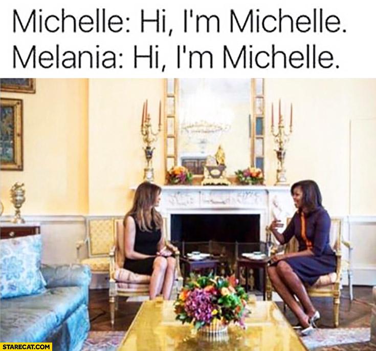 Michelle: Hi I'm Michelle. Melania: Hi I'm Michelle. Trump Obama