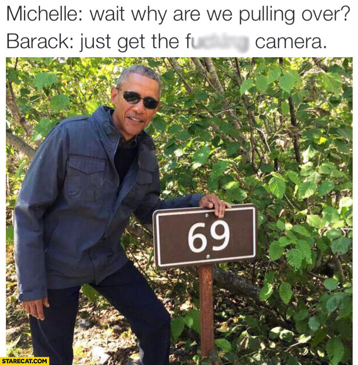 Michelle Obama: why are we pulling over? Barack Obama: just get the camera number 69