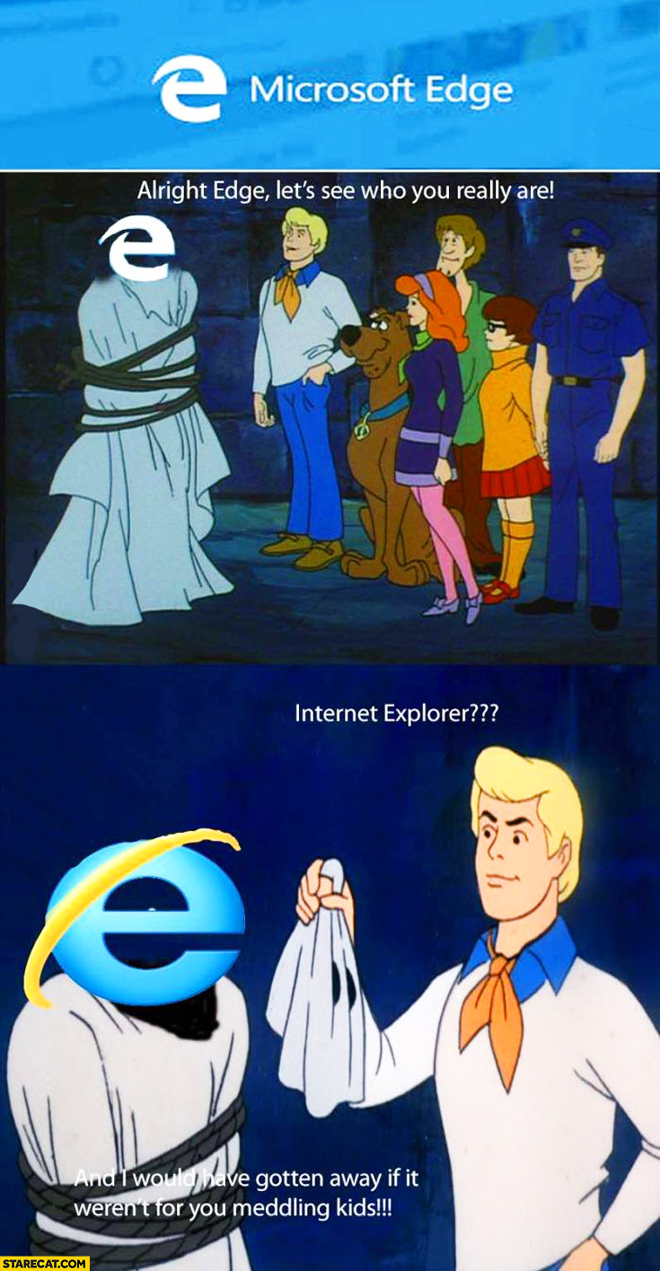 Microsoft Edge Scooby-Doo alright Edge lets see who you really are Internet Explorer