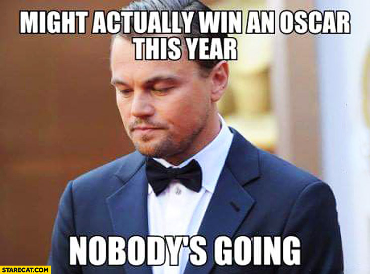 Might actually win an Oscar this year nobody's going Leonardo DiCaprio