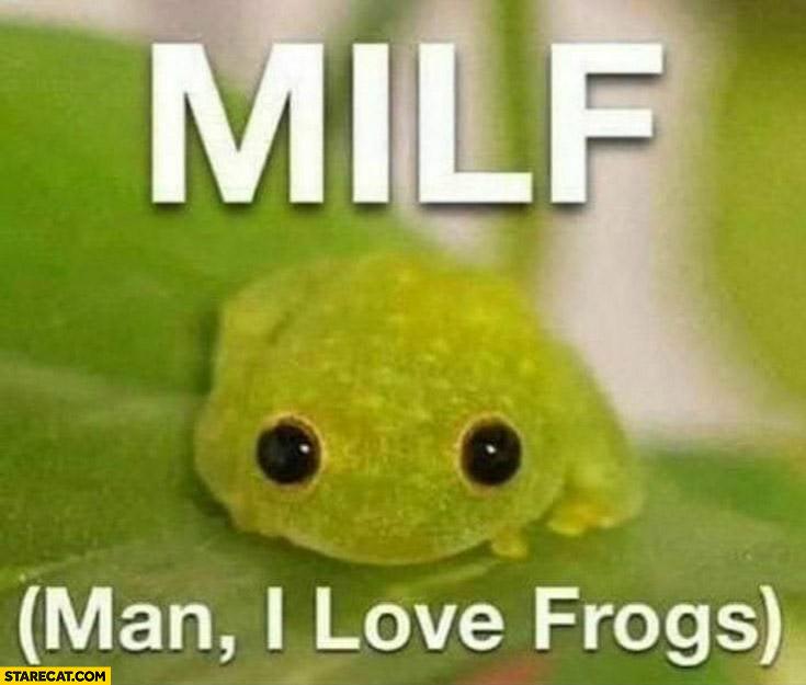 MILF man I love frogs acronym explained