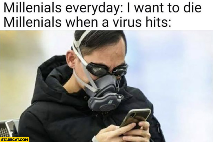 Millenials: everyday I want to die, millenials when a virus hits: wearing a mask