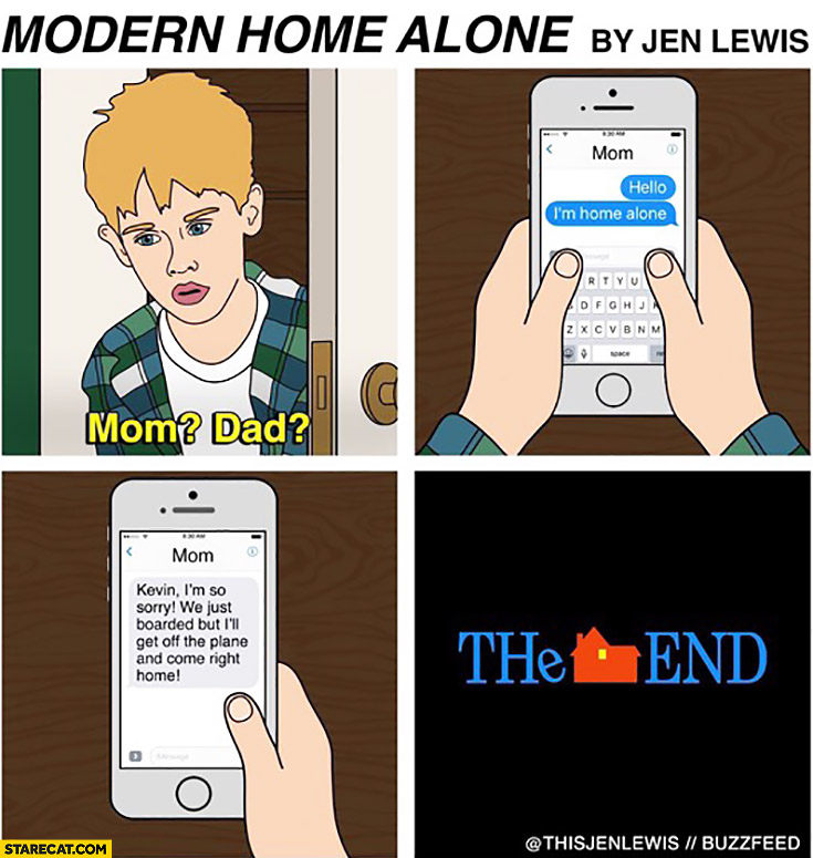Modern Home Alone: texted hello I'm home alone. Kevin, I'm so sorry, the end