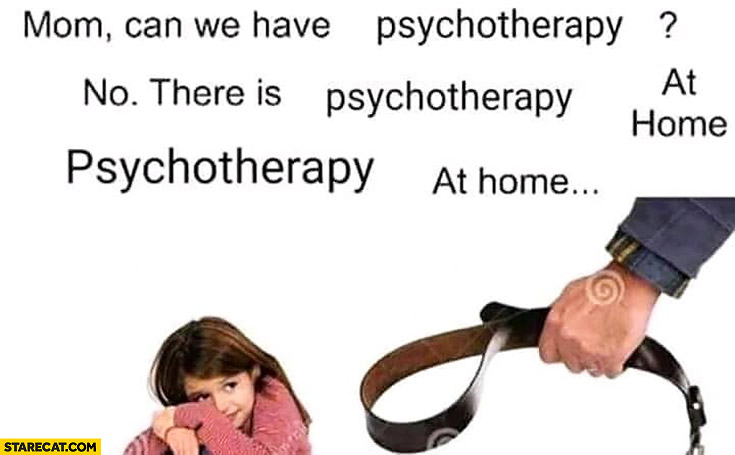 Mom can we have psychotherapy? No, there is one at home belt