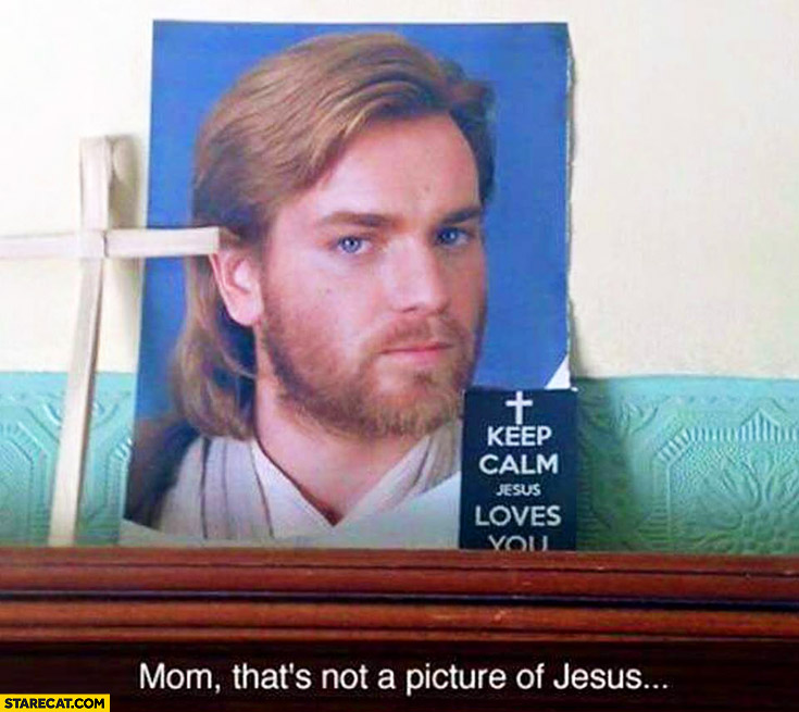 Mom that's not a picture of Jesus, Evan McGregor Star Wars