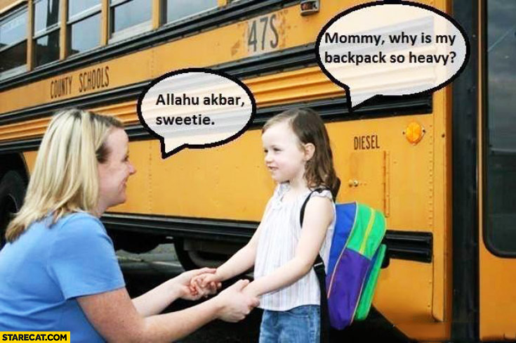 Mommy why is my backpack so heavy? Allahu Akbar sweetie