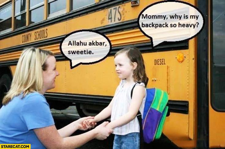 Mommy why is my backpack so heavy? Allahu Akbar sweetie