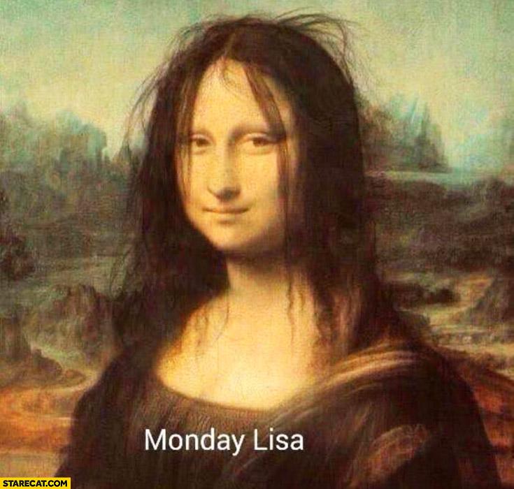 Monday Lisa Mona Lisa on Monday with messy hair