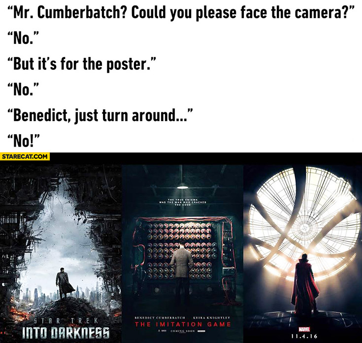 Mr. Cumberbatch could you please face the camera, NO, but it's for the poster, NO, Benedict just turn around, NO. All the posters looking the same