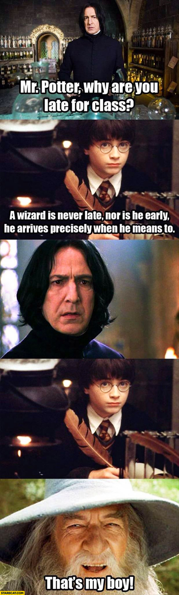 Mr Potter why are you late? Wizard is never late nor is he early he arrives precisely when he means to. That's my boy