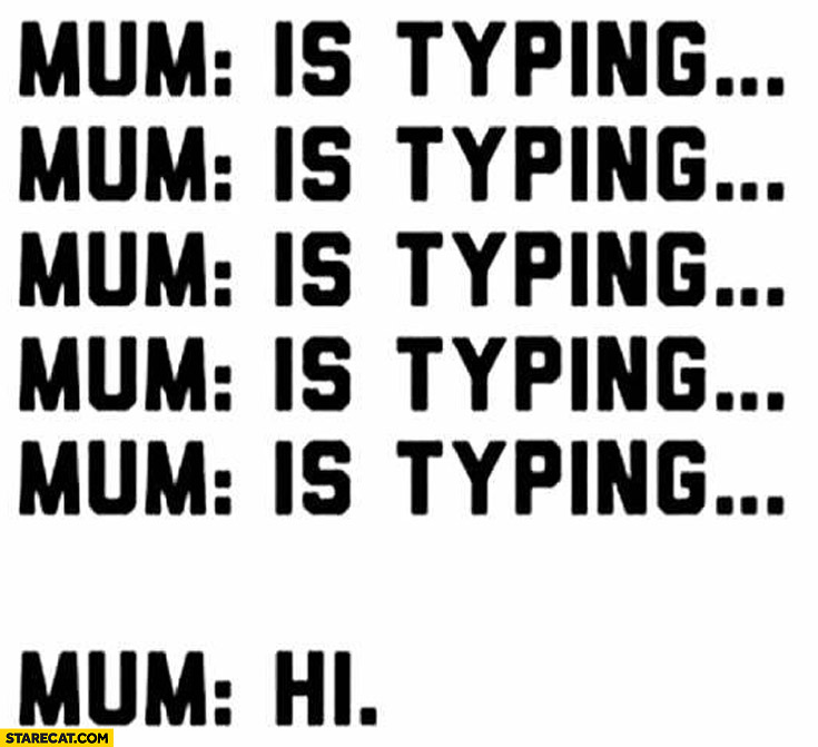 Mum is typing: hi