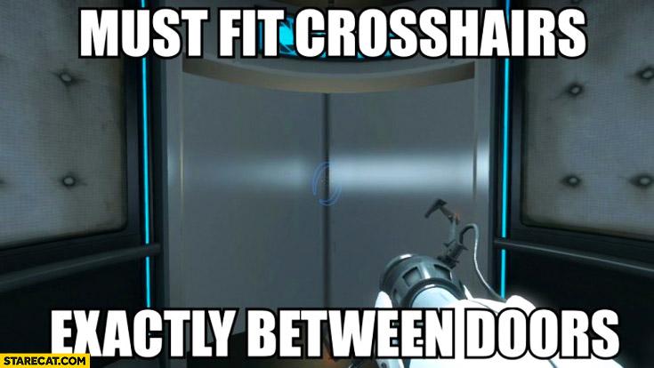 Must fit crosshairs exactly between doors Portal game