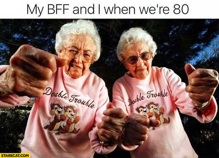 My BFF and I when were 80 cool grandmas grandmothers