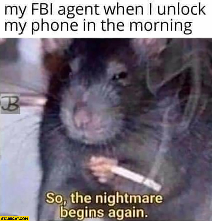 My FBI agent when I unlock my phone in the morning so the nightmare begins again rat mouse with a cigarette