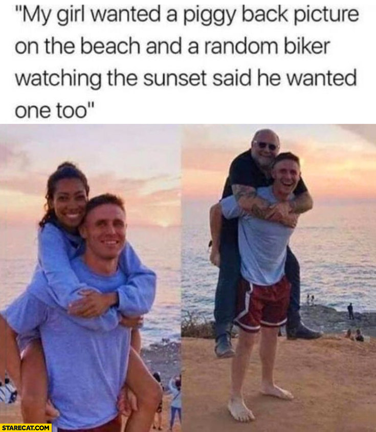 My girl wanted a piggy back picture on the beach and a random biker watching the sunset said he wanted one too