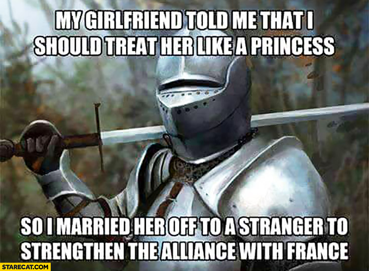 My girlfriend told me that I should treat her like a princess so I married her off to a stranger to strengthen the alliance with France