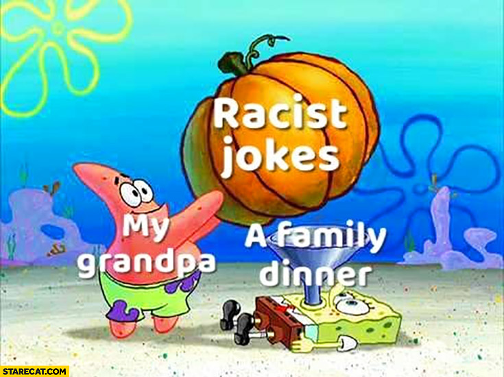 My grandpa with a racist jokes feeding a family dinner Spongebob fail