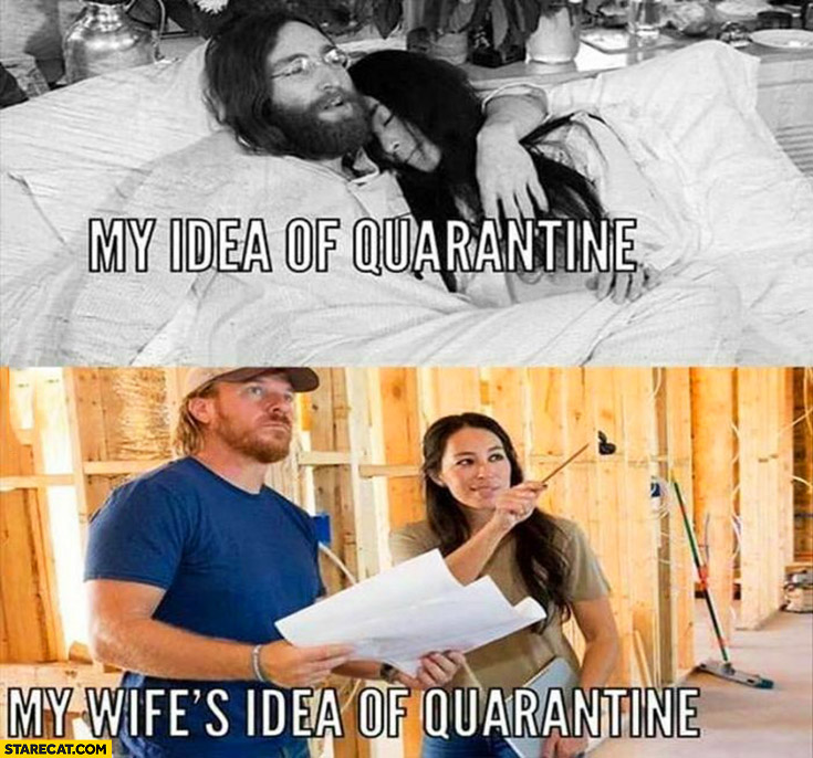 MMy idea of quarantine in bed vs my wife's idea of quarantine home renovation