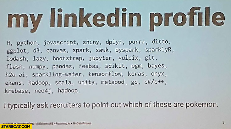 My LinkedIn profile: I typically ask recruiters to point out which of these are pokemon programming languages frameworks