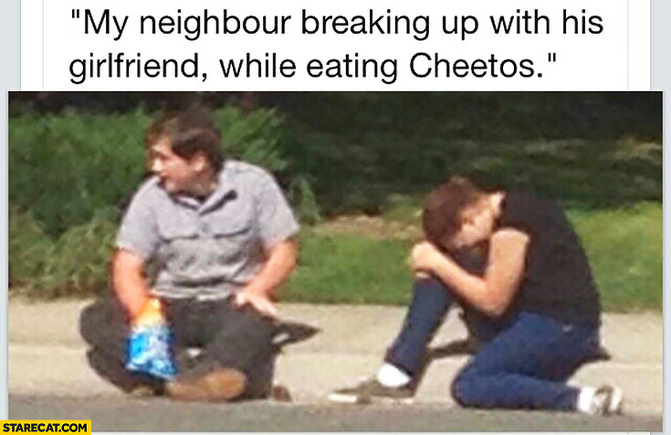 My neighbour breaking up with his girlfriend while eating Cheetos