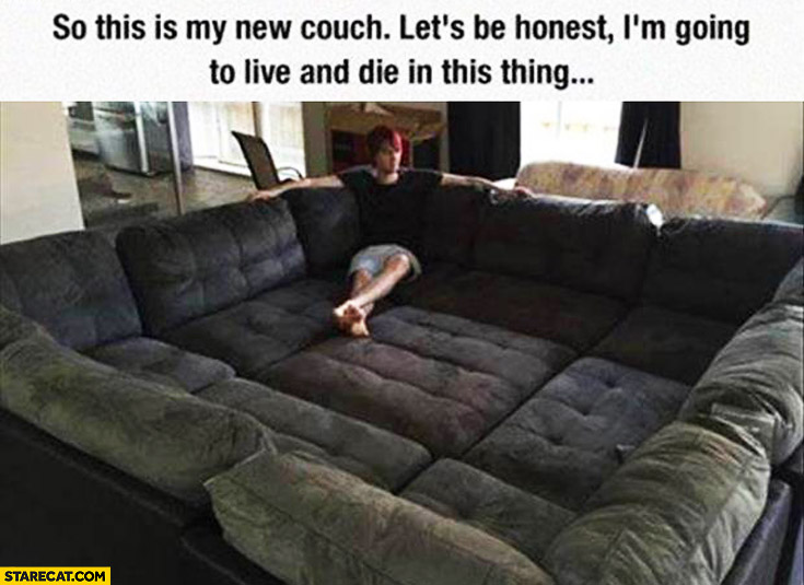 My new couch square rectangle I'm going to live and die in this thing