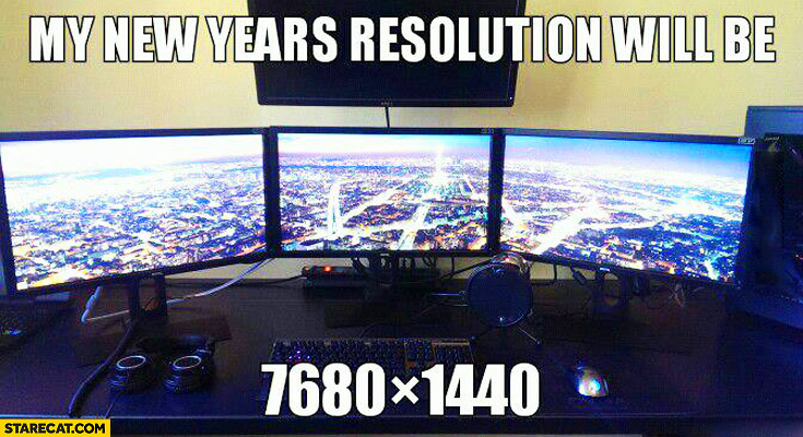 My new years resolution will be 7680×1440