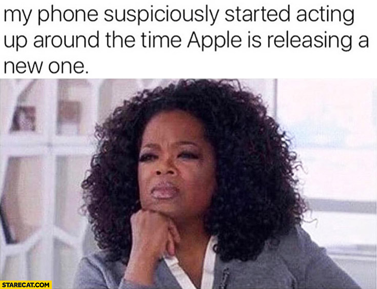 My phone suspiciously started acting up around the time Apple is releasing a new one confused Oprah