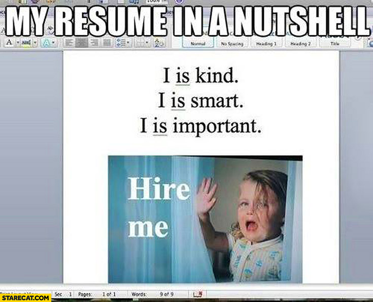 My resume in a nutshell I is kind smart important hire me